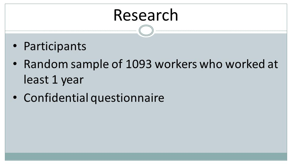 Research Participants Random sample of 1093 workers who worked at least 1 year Confidential questionnaire