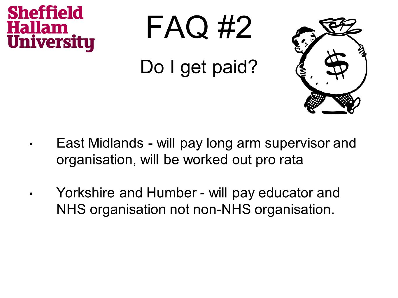 Do I get paid? East Midlands - will pay long arm supervisor and organisation, will be worked out pro rata Yorkshire and Humber - will pay educator and
