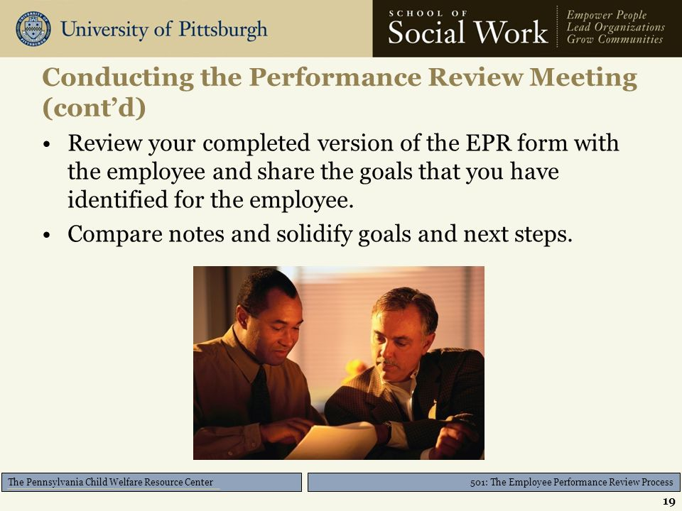 501: The Employee Performance Review Process The Pennsylvania Child Welfare Resource Center Conducting the Performance Review Meeting (cont'd) Review