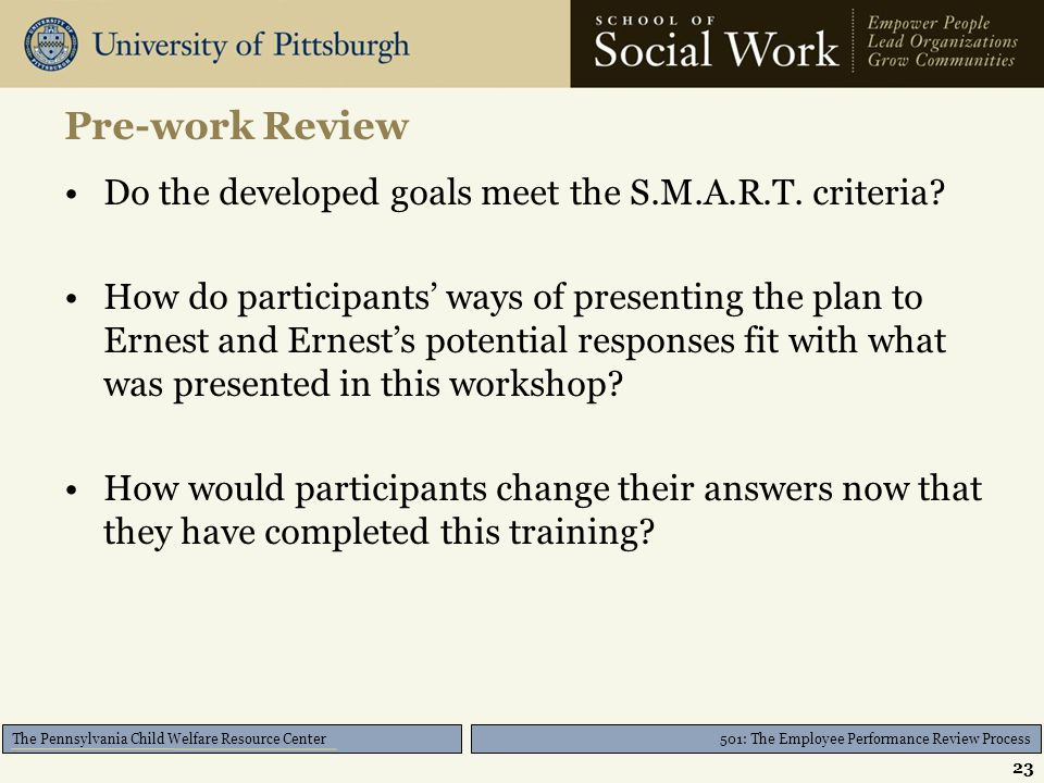 501: The Employee Performance Review Process The Pennsylvania Child Welfare Resource Center Pre-work Review Do the developed goals meet the S.M.A.R.T.