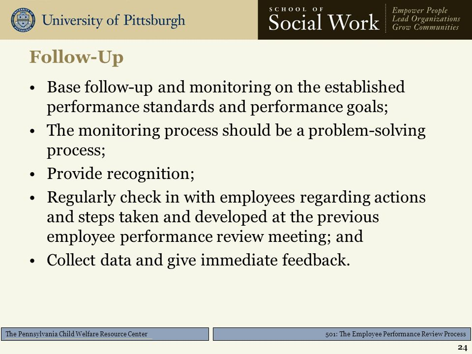 501: The Employee Performance Review Process The Pennsylvania Child Welfare Resource Center Follow-Up Base follow-up and monitoring on the established