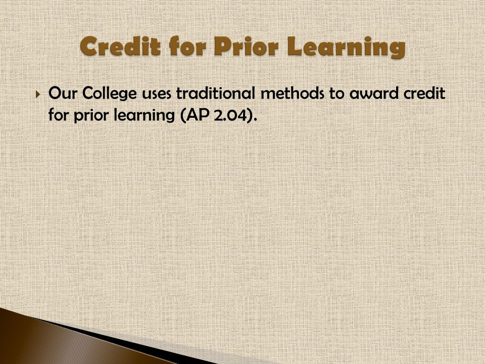 Our College uses traditional methods to award credit for prior learning (AP 2.04).