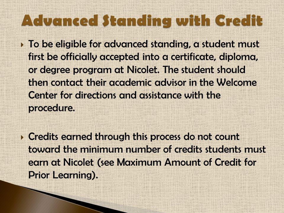 To be eligible for advanced standing, a student must first be officially accepted into a certificate, diploma, or degree program at Nicolet.