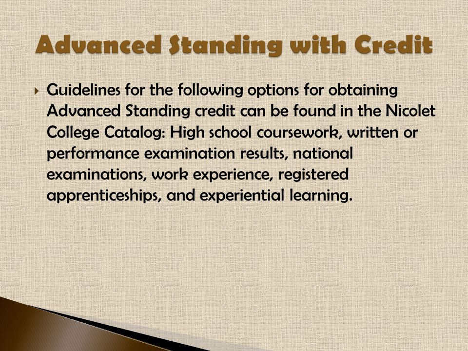  Guidelines for the following options for obtaining Advanced Standing credit can be found in the Nicolet College Catalog: High school coursework, wri