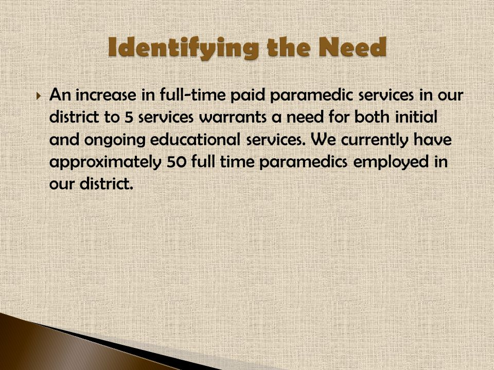  An increase in full-time paid paramedic services in our district to 5 services warrants a need for both initial and ongoing educational services.