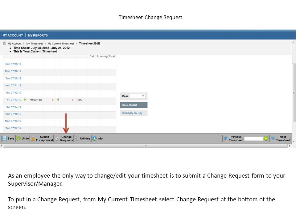 Timesheet Change Request As an employee the only way to change/edit your timesheet is to submit a Change Request form to your Supervisor/Manager. To p