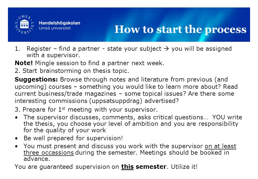 1.Register – find a partner - state your subject  you will be assigned with a supervisor.