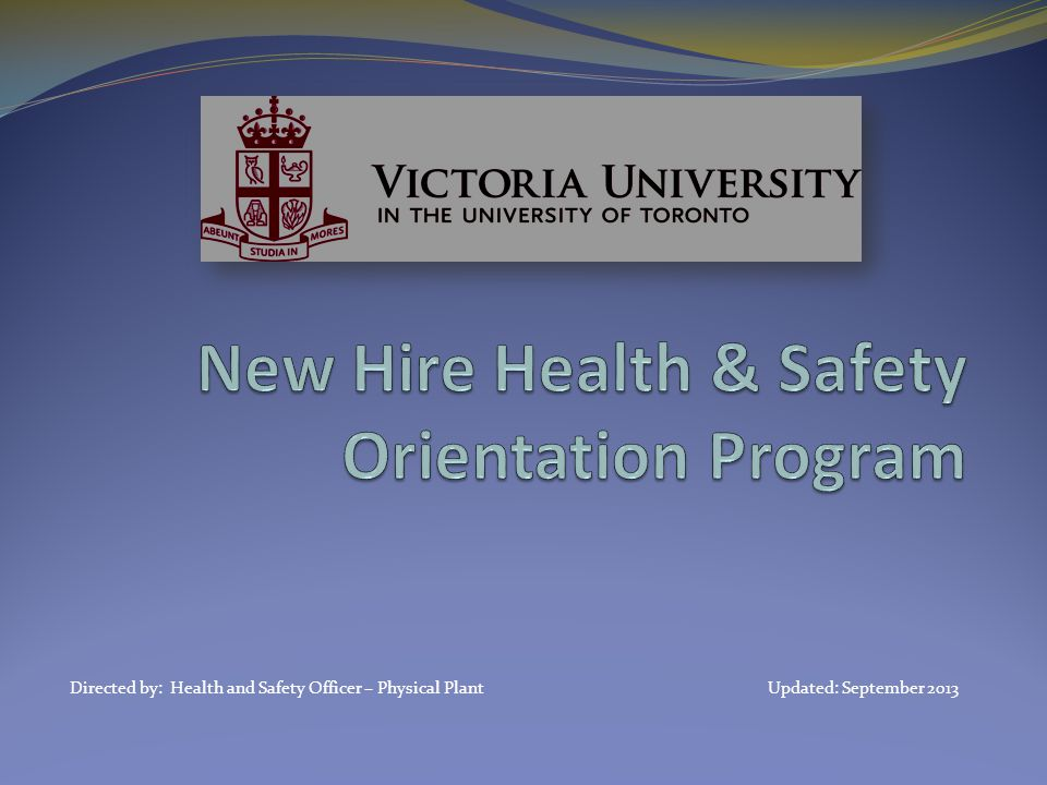 Directed by: Health and Safety Officer – Physical Plant Updated: September 2013