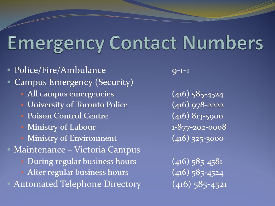  Police/Fire/Ambulance9-1-1  Campus Emergency (Security)  All campus emergencies(416) 585-4524  University of Toronto Police(416) 978-2222  Poiso