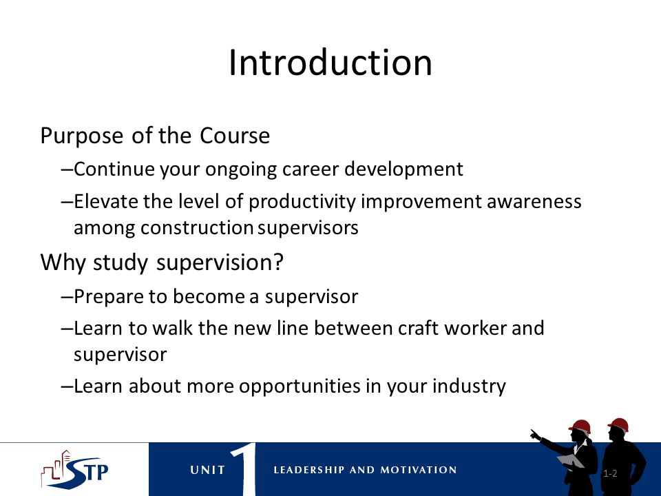 Introduction to STP Supervisory Training Program Courses – Unit 1: Leadership and Motivation – Unit 2: Communication – Unit 3: Planning and Scheduling – Unit 4: Contract Documents – Unit 5: Improving Productivity and Managing Project Costs – Unit 6: Risk Management and Problem Solving 1-3