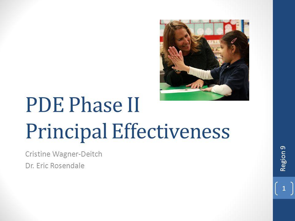 PDE Phase II Principal Effectiveness Cristine Wagner-Deitch Dr. Eric Rosendale Region 9 1