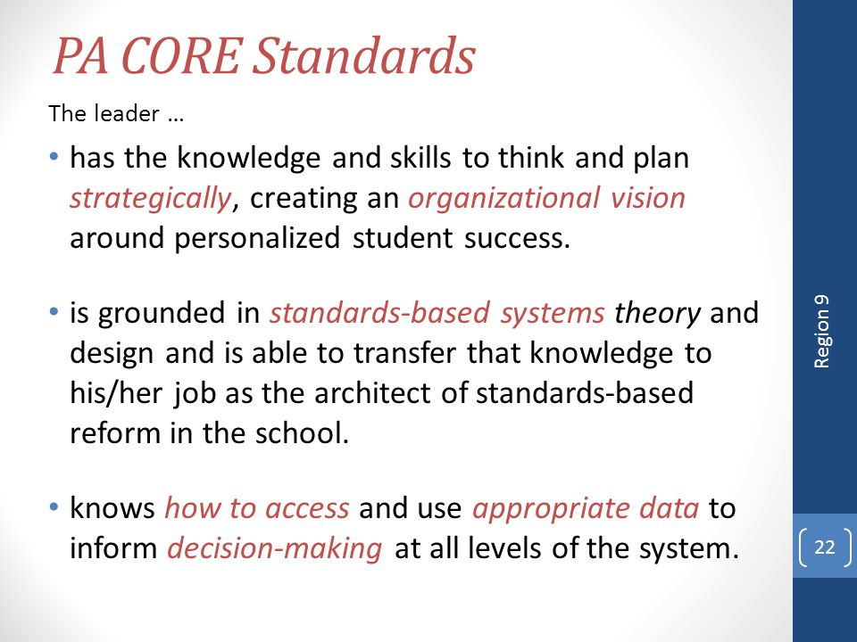 PA CORE Standards The leader … has the knowledge and skills to think and plan strategically, creating an organizational vision around personalized stu