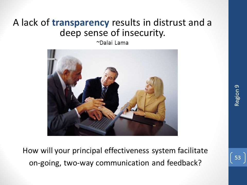 How will your principal effectiveness system facilitate on-going, two-way communication and feedback? 53 A lack of transparency results in distrust an
