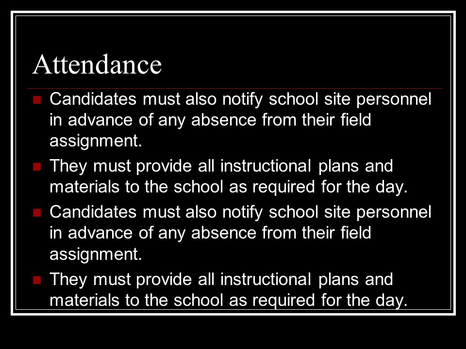 Attendance Candidates must also notify school site personnel in advance of any absence from their field assignment.