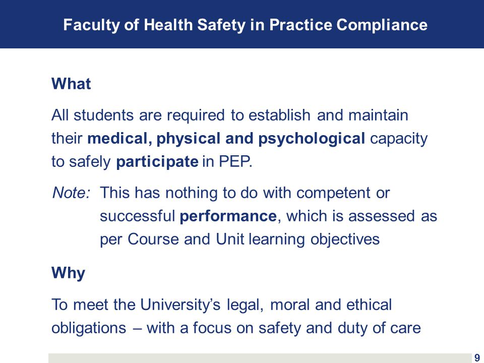 Faculty of Health Safety in Practice Compliance How A Student completes a Faculty of Health Safety in Practice Agreement Form, including answering the question, ' Do you have any permanent, episodic or temporary health condition or impairment, including visual or auditory processing (learning disability), which may affect your capacity to safely undertake the PEP Mandatory Functional Requirements of your course?' The Mandatory Functional Requirements are the Faculty of Health's not negotiable or 'inherent' requirements.