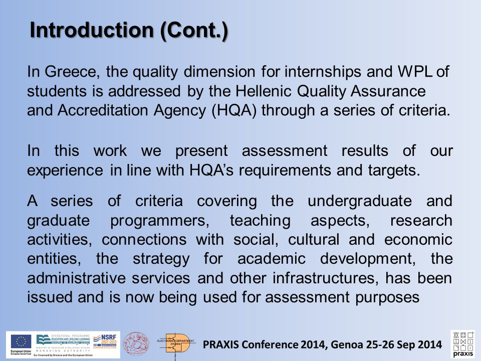 In Greece, the quality dimension for internships and WPL of students is addressed by the Hellenic Quality Assurance and Accreditation Agency (HQA) through a series of criteria.