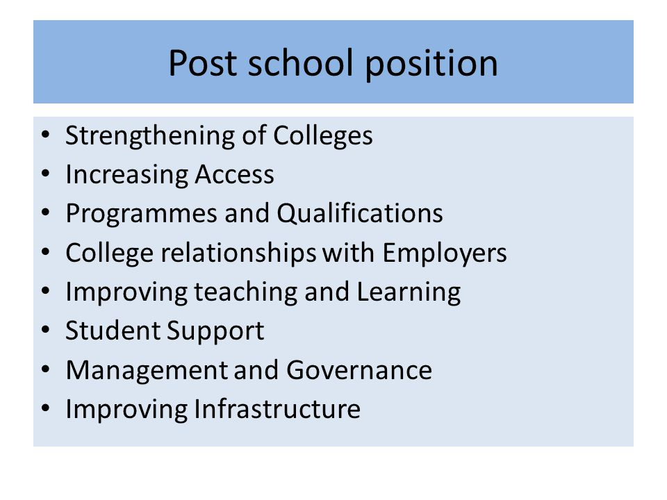 Post school position Strengthening of Colleges Increasing Access Programmes and Qualifications College relationships with Employers Improving teaching and Learning Student Support Management and Governance Improving Infrastructure