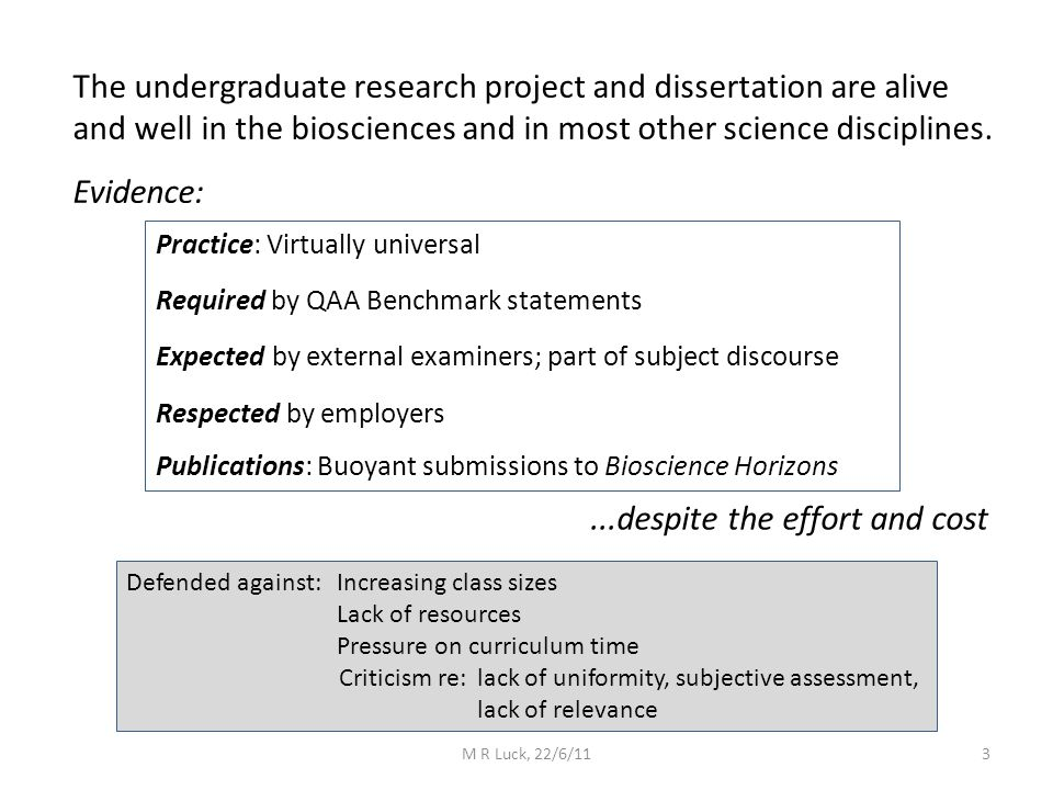 The undergraduate research project and dissertation are alive and well in the biosciences and in most other science disciplines. Evidence: Practice: V