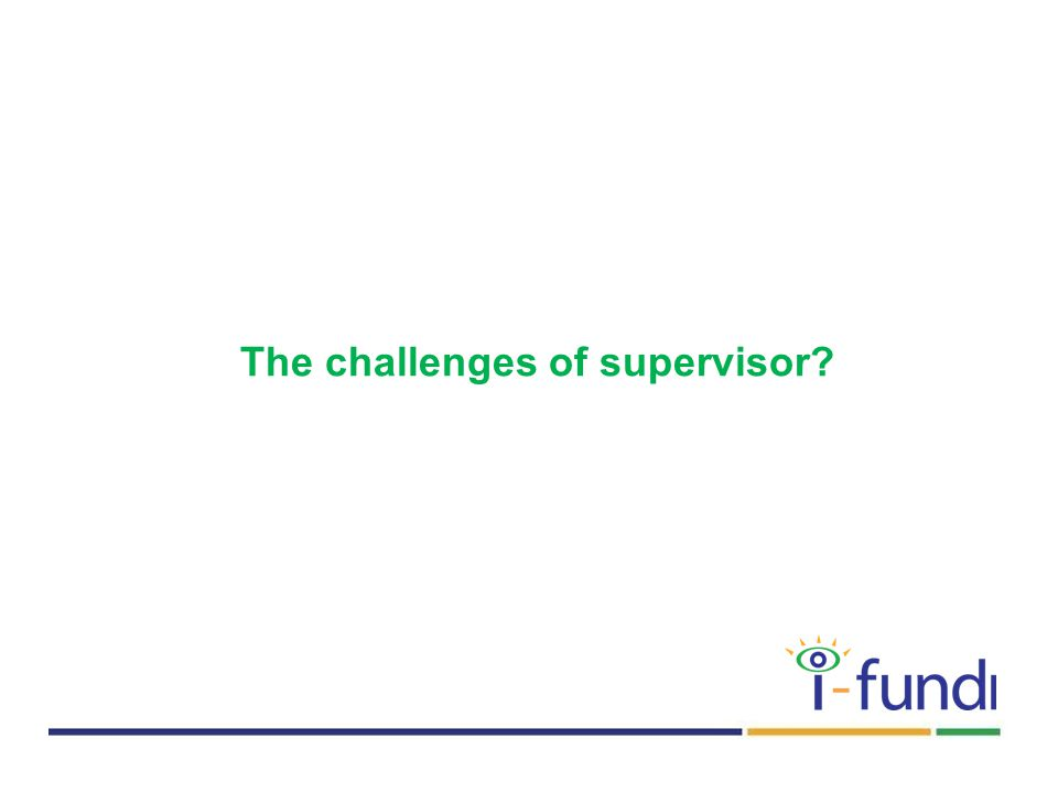The challenges of supervisor?