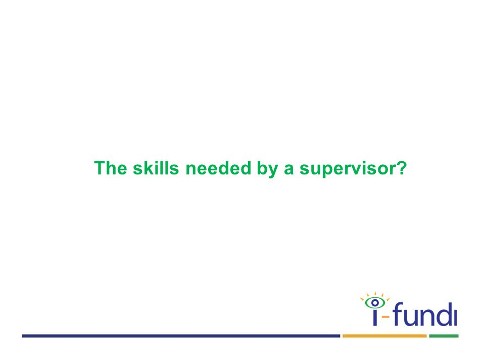 The skills needed by a supervisor?