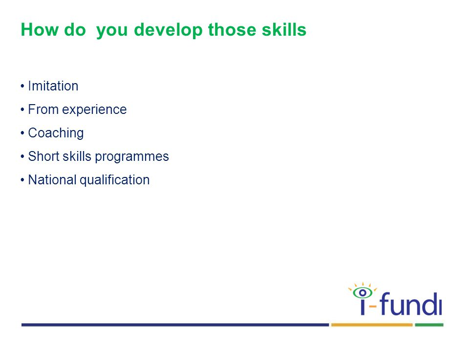 How do you develop those skills Imitation From experience Coaching Short skills programmes National qualification
