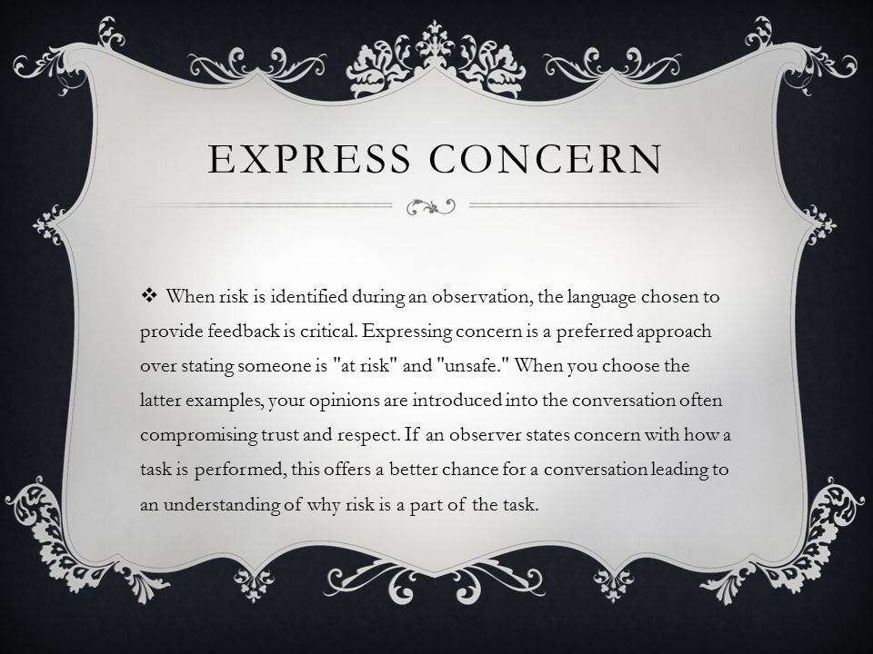 EXPRESS CONCERN  When risk is identified during an observation, the language chosen to provide feedback is critical.