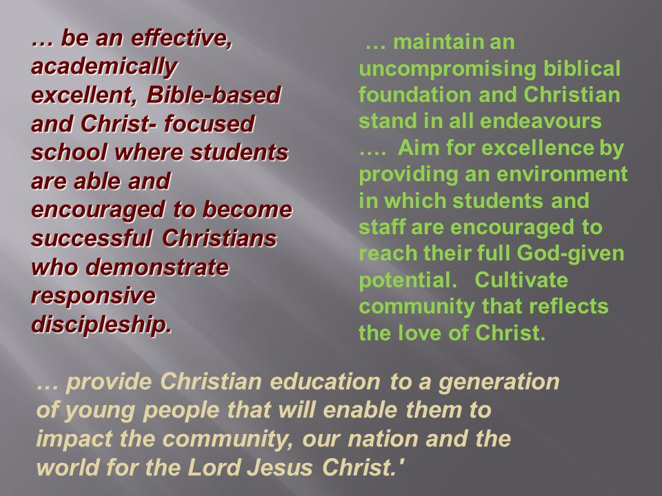 … academic excellence … based on biblical Christian worldview … develop each student's potential … lead students to personal relationship with God.