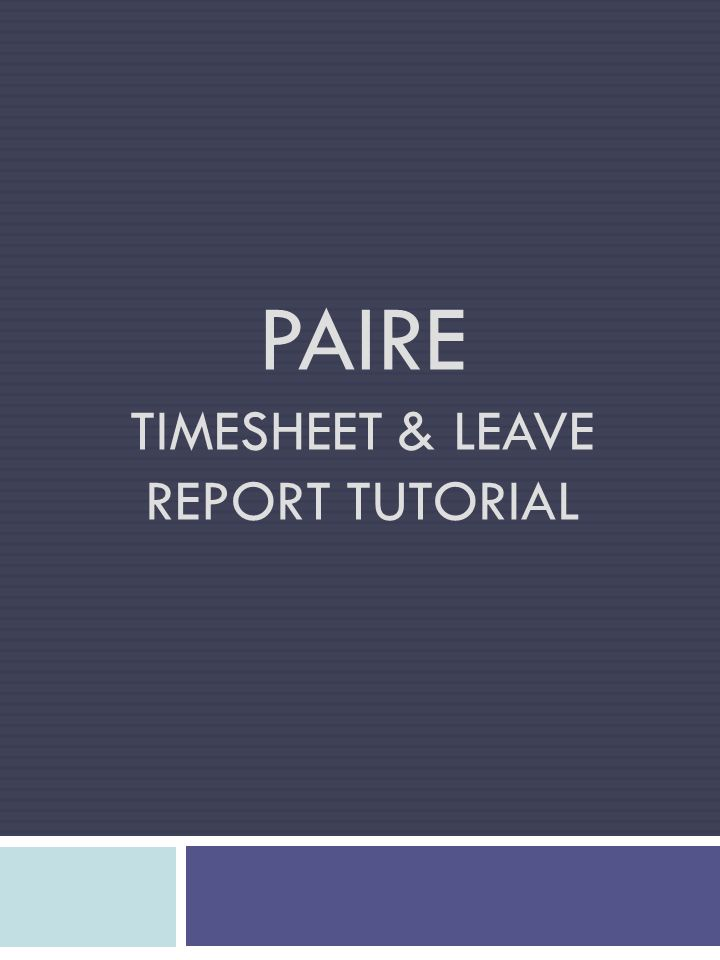 PAIRE TIMESHEET & LEAVE REPORT TUTORIAL
