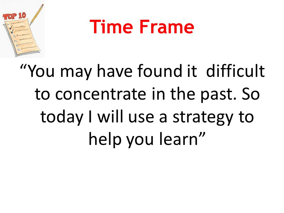 Time Frame You may have found it difficult to concentrate in the past.
