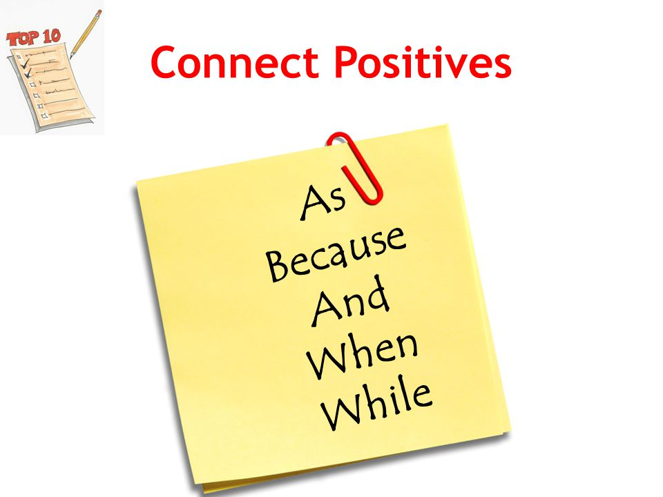 Connect Positives As Because And When While