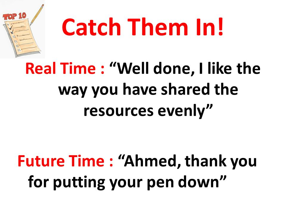 Real Time : Well done, I like the way you have shared the resources evenly Future Time : Ahmed, thank you for putting your pen down Catch Them In!