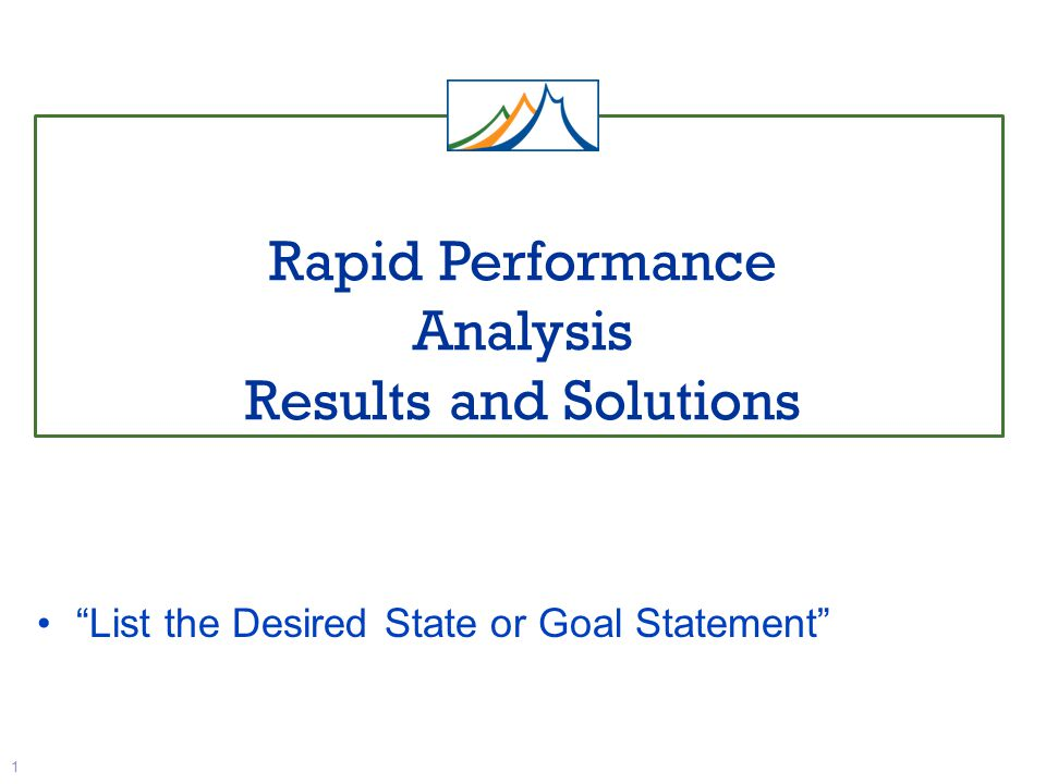 Rapid Performance Analysis Results and Solutions 1 List the Desired State or Goal Statement