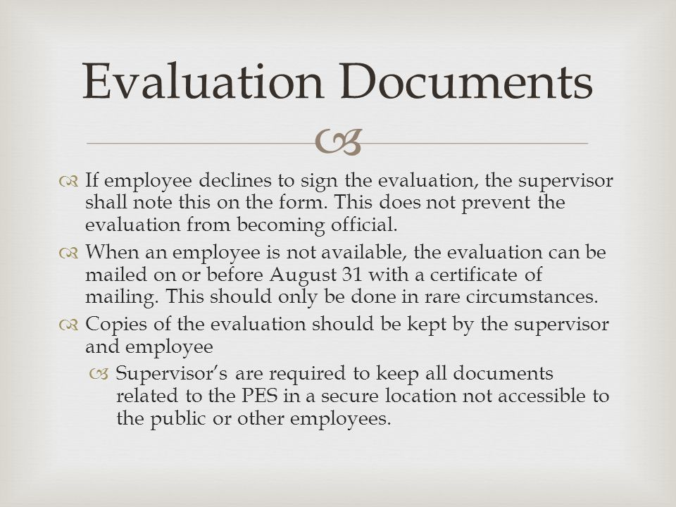   If employee declines to sign the evaluation, the supervisor shall note this on the form.