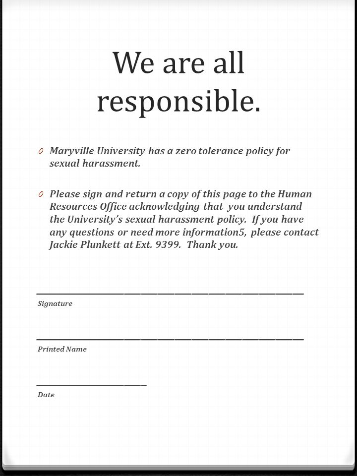 We are all responsible. 0 Maryville University has a zero tolerance policy for sexual harassment.