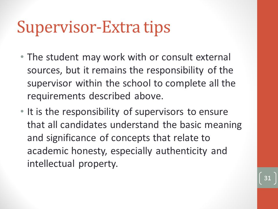 Supervisor-Extra tips The student may work with or consult external sources, but it remains the responsibility of the supervisor within the school to complete all the requirements described above.
