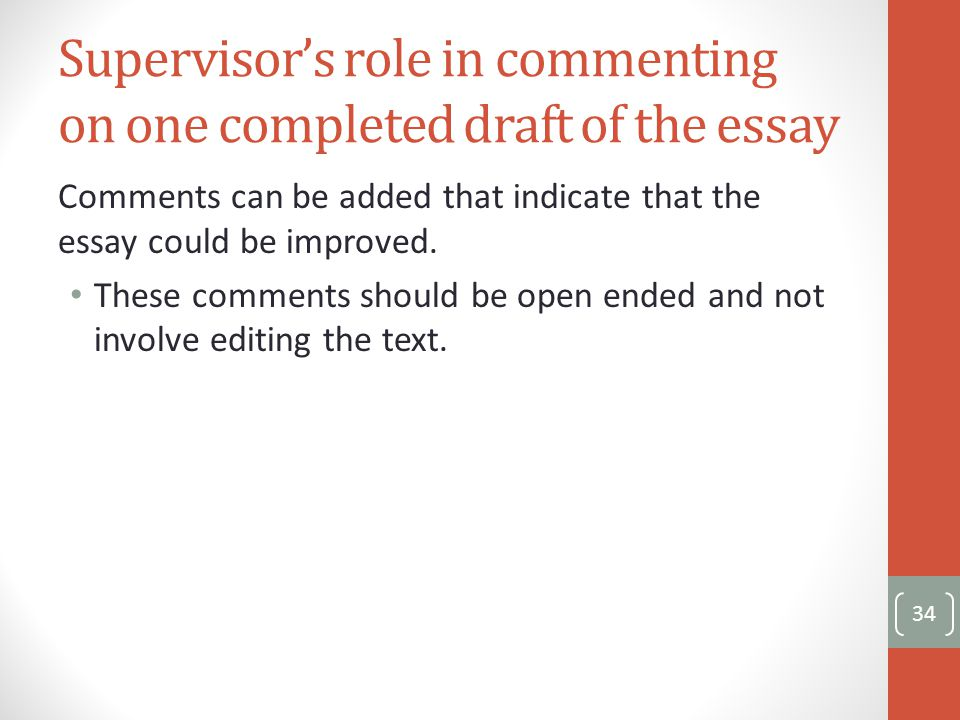 Supervisor's role in commenting on one completed draft of the essay Comments can be added that indicate that the essay could be improved.