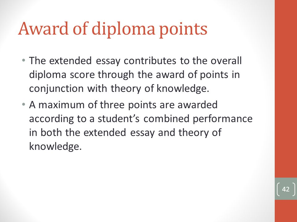 Award of diploma points The extended essay contributes to the overall diploma score through the award of points in conjunction with theory of knowledge.