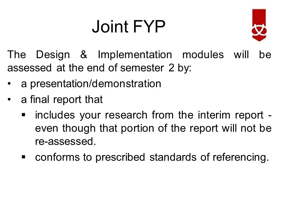 Joint FYP The Design module deals with the selection, justification and application of appropriate methodologies/analysis /design methods.