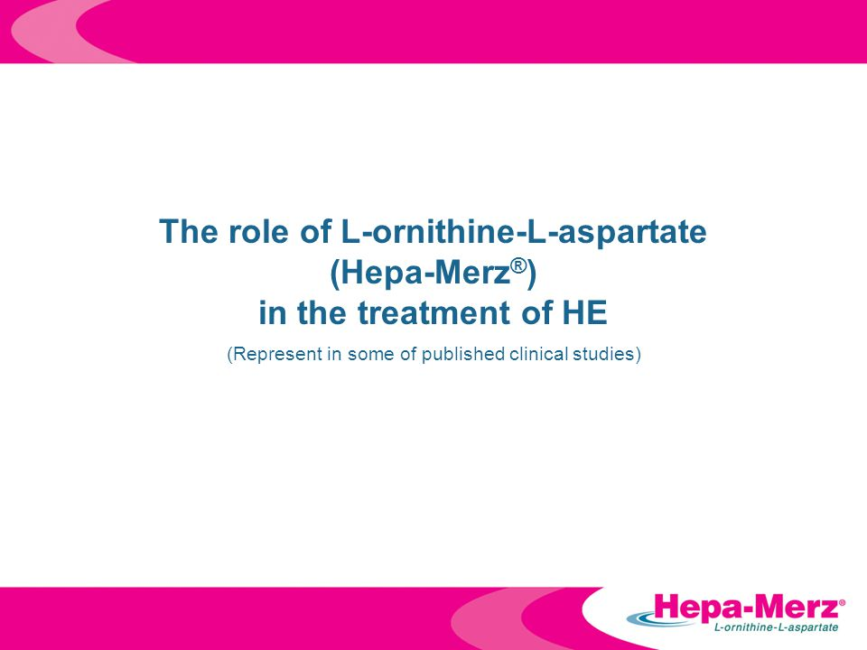 The role of L-ornithine-L-aspartate (Hepa-Merz ® ) in the treatment of HE (Represent in some of published clinical studies)