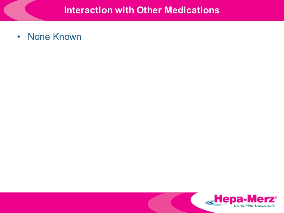 None Known Interaction with Other Medications