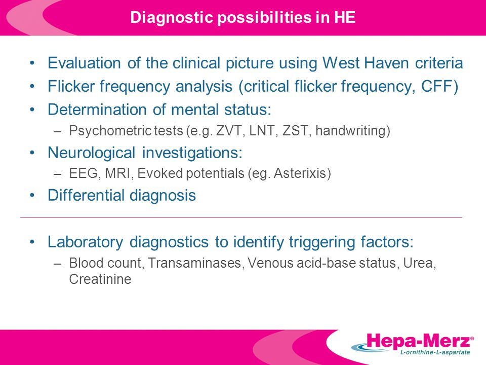 Diagnostic possibilities in HE Evaluation of the clinical picture using West Haven criteria Flicker frequency analysis (critical flicker frequency, CF