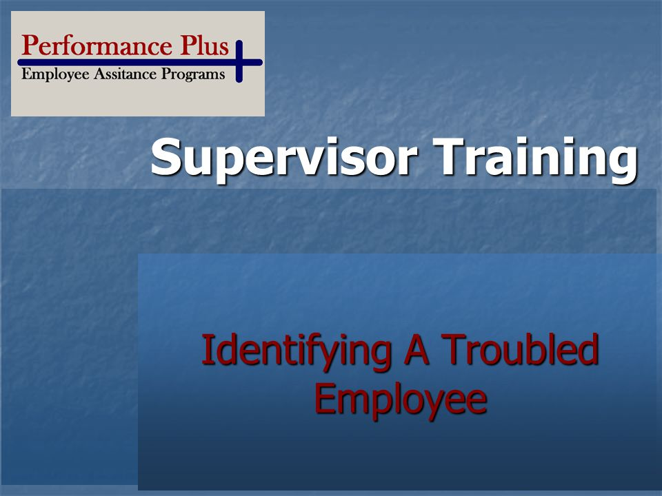Supervisor Training Your Logo Here Identifying A Troubled Employee
