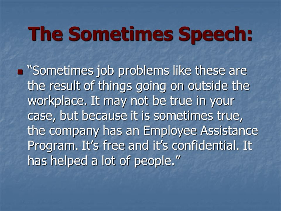 The Sometimes Speech: Sometimes job problems like these are the result of things going on outside the workplace.