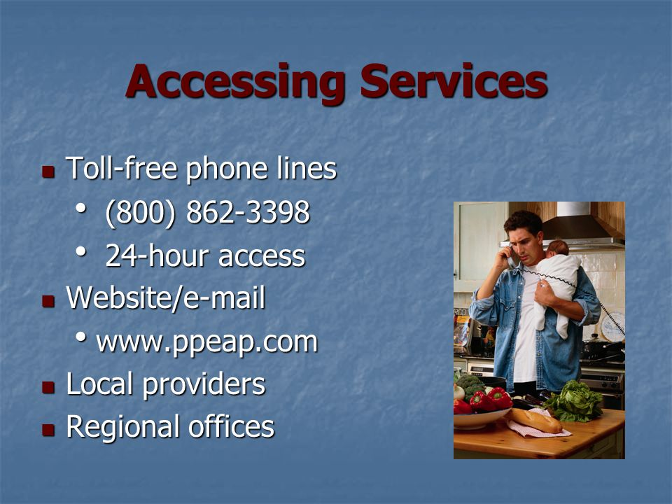Accessing Services Toll-free phone lines Toll-free phone lines  (800) 862-3398  24-hour access Website/e-mail Website/e-mail  www.ppeap.com Local providers Local providers Regional offices Regional offices