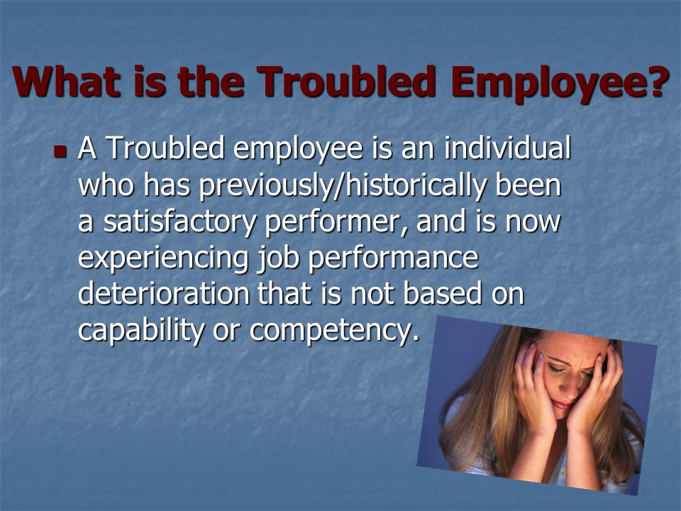 What is the Troubled Employee.