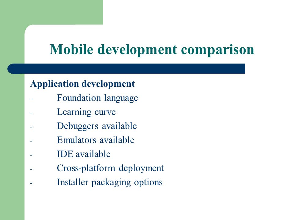 Mobile development comparison Capabilities - Graphical interface - Functionality - Phone data access - Runtime speed