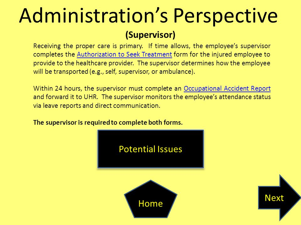 Administration's Perspective (Supervisor) Next Home Potential Issues Receiving the proper care is primary. If time allows, the employee's supervisor c