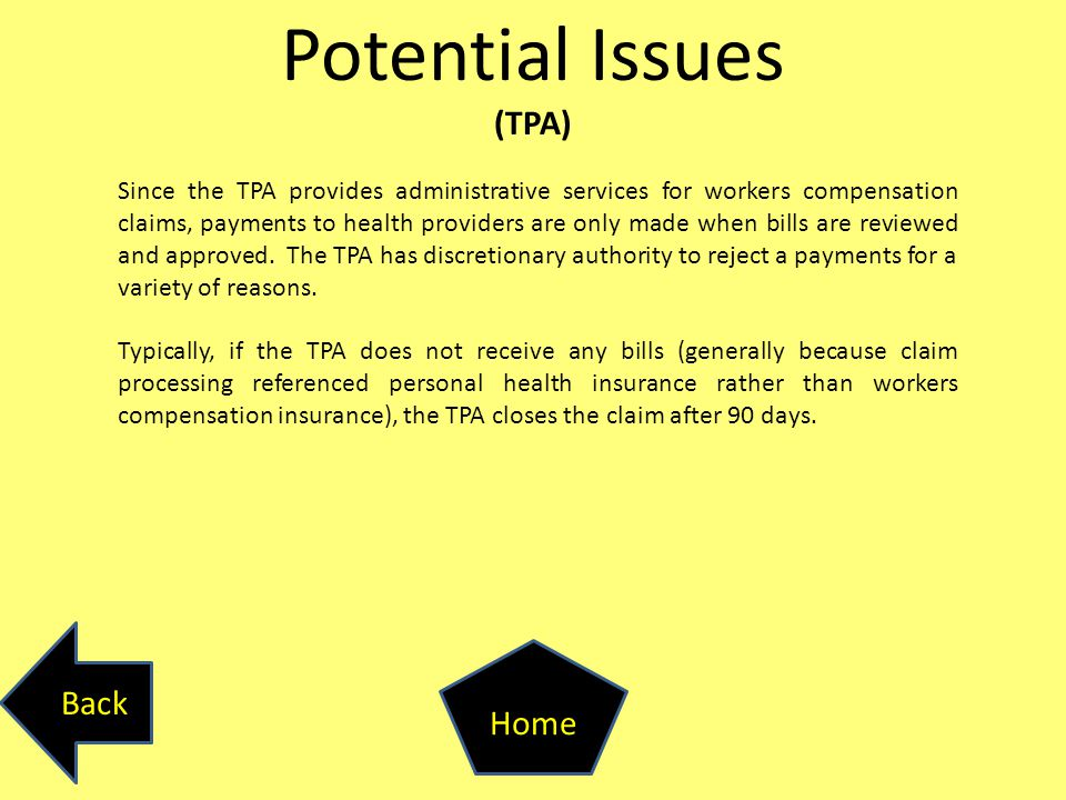 Since the TPA provides administrative services for workers compensation claims, payments to health providers are only made when bills are reviewed and approved.