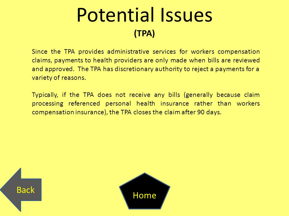 Potential Issues (TPA) Since the TPA provides administrative services for workers compensation claims, payments to health providers are only made when