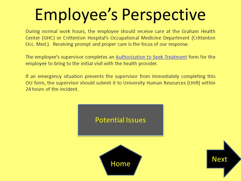Employee's Perspective Potential Issues Next Home During normal work hours, the employee should receive care at the Graham Health Center (GHC) or Crittenton Hospital's Occupational Medicine Department (Crittenton Occ.